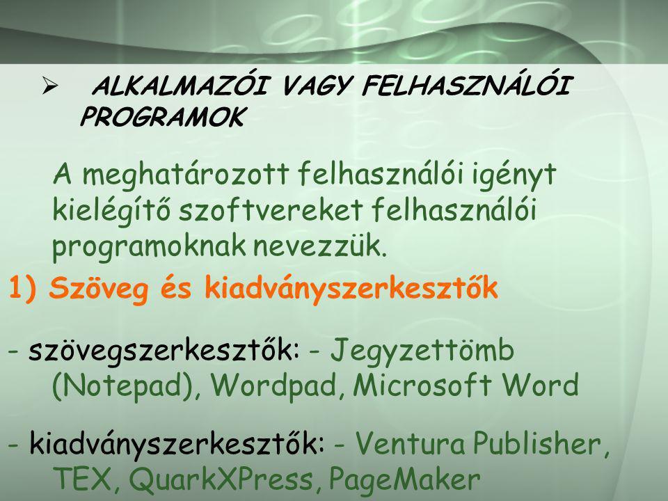 2) Adatbázis- és táblázatkezelők: - Microsoft Acces, FoxPro, Microsoft Excel 3) Grafikai programok: -rajzoló és képszerkesztő programok: MSPaint, Adobe Photoshop, CorelDraw 4) Prezentáció-készítő programok: PowerPoint 5) Tervezői rendszerek: CAD (Computer Aided Design)