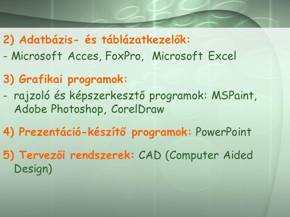2) Adatbázis- és táblázatkezelők: - Microsoft Acces, FoxPro, Microsoft Excel 3) Grafikai programok: -rajzoló és képszerkesztő programok: MSPaint, Adob