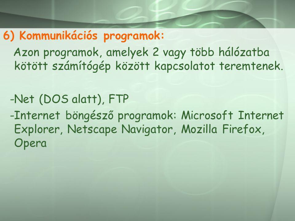 6) Kommunikációs programok: Azon programok, amelyek 2 vagy több hálózatba kötött számítógép között kapcsolatot teremtenek. -Net (DOS alatt), FTP -Inte