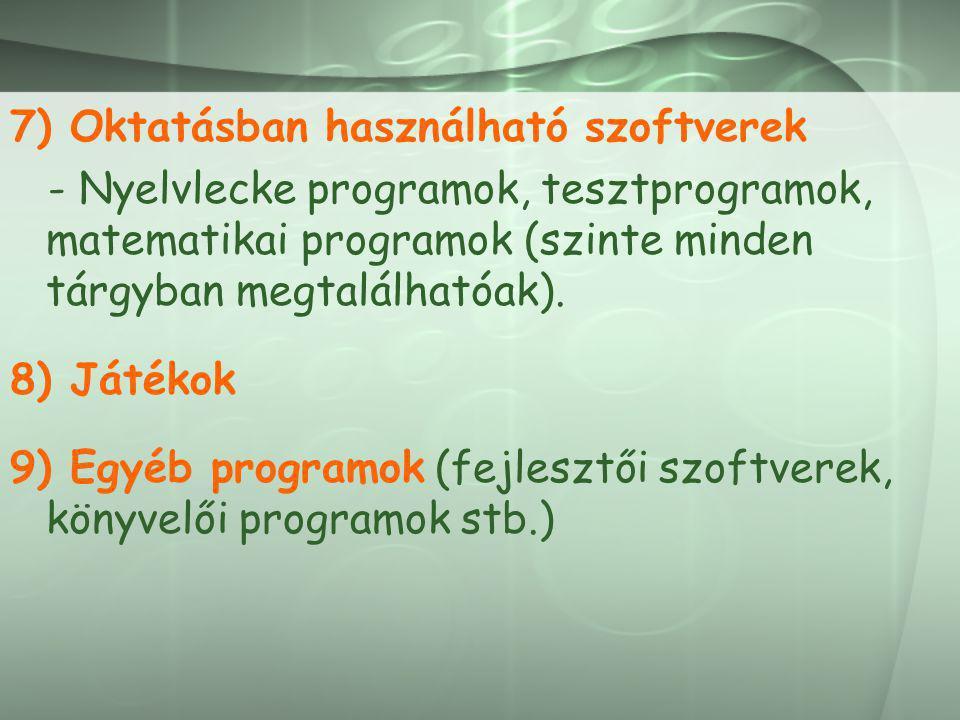 7) Oktatásban használható szoftverek - Nyelvlecke programok, tesztprogramok, matematikai programok (szinte minden tárgyban megtalálhatóak). 8) Játékok
