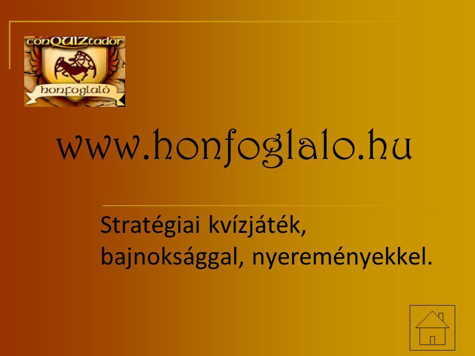 www.honfoglalo.hu Stratégiai kvízjáték, bajnoksággal, nyereményekkel.