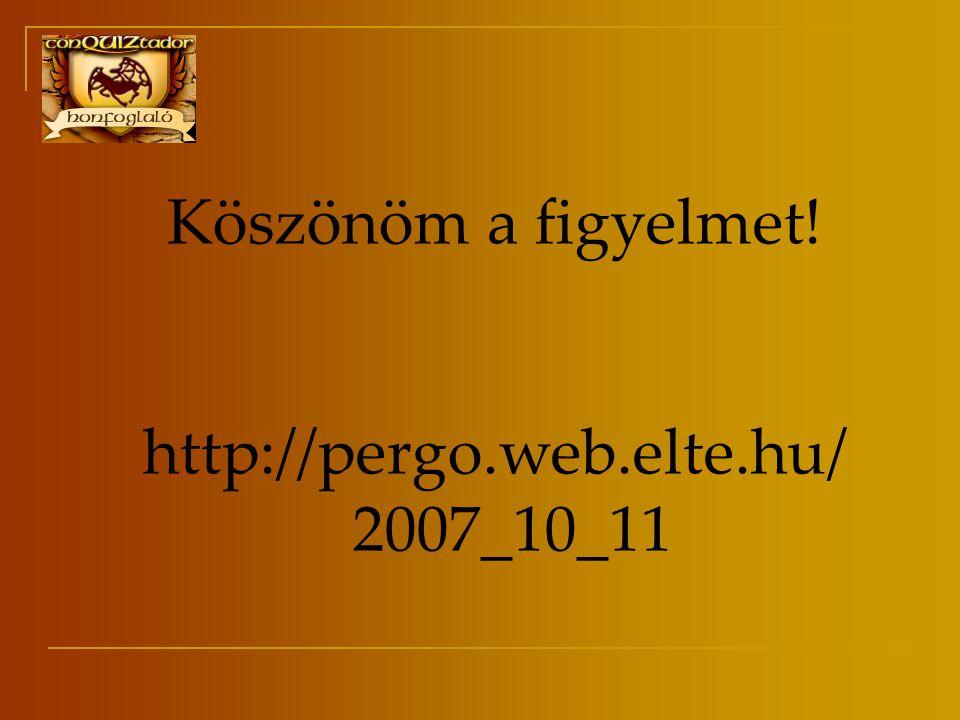 Köszönöm a figyelmet! http://pergo.web.elte.hu/ 2007_10_11