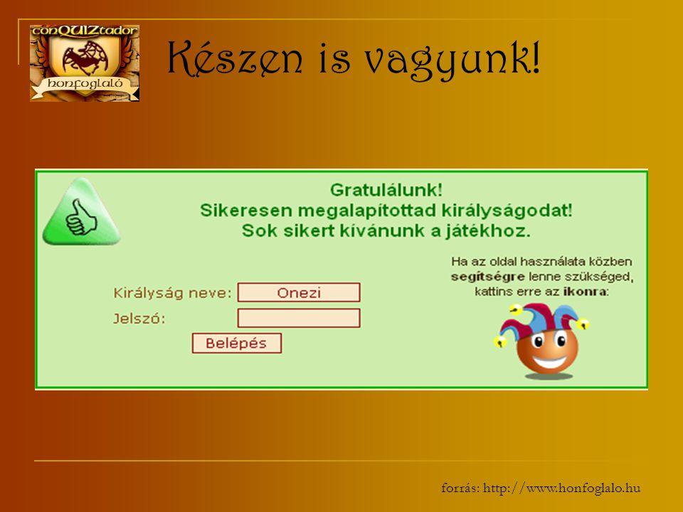 forrás: http://www.honfoglalo.hu Készen is vagyunk!
