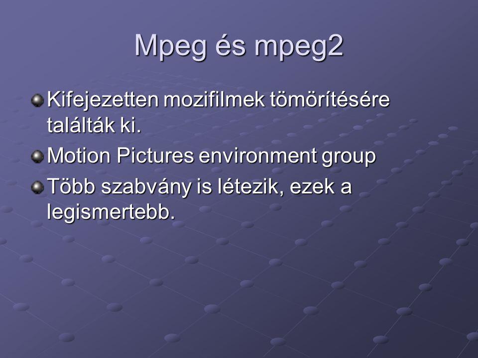 Mpeg és mpeg2 Kifejezetten mozifilmek tömörítésére találták ki. Motion Pictures environment group Több szabvány is létezik, ezek a legismertebb.