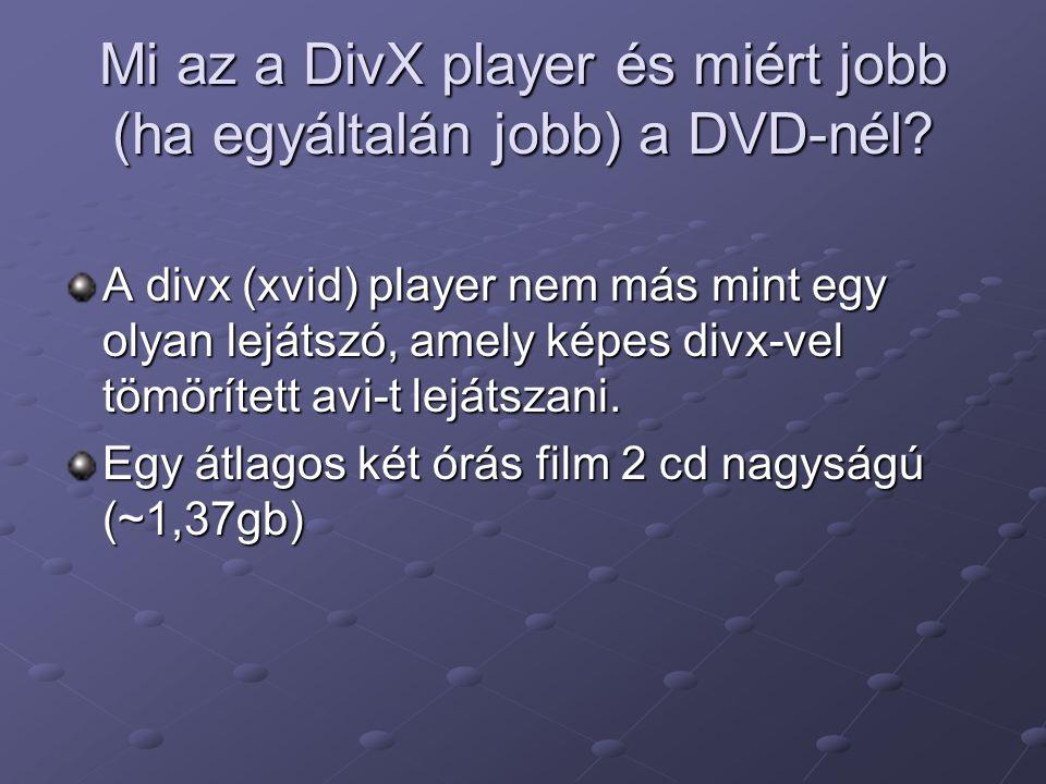 Mi az a DivX player és miért jobb (ha egyáltalán jobb) a DVD-nél? A divx (xvid) player nem más mint egy olyan lejátszó, amely képes divx-vel tömörítet
