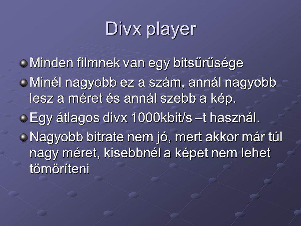 Divx player Minden filmnek van egy bitsűrűsége Minél nagyobb ez a szám, annál nagyobb lesz a méret és annál szebb a kép. Egy átlagos divx 1000kbit/s –