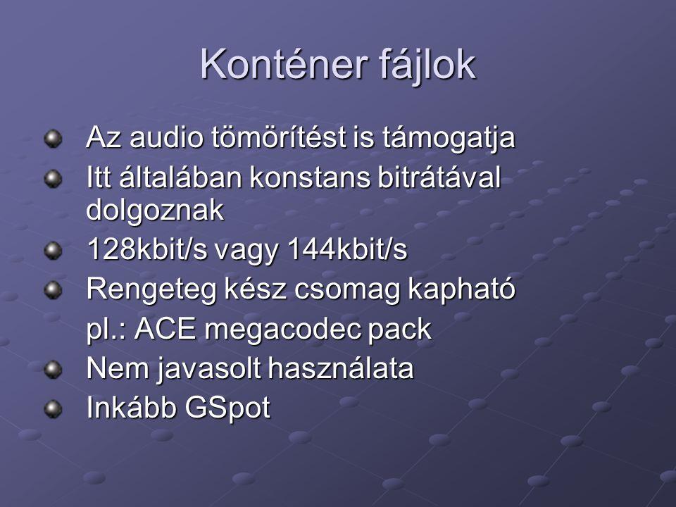 Konténer fájlok Az audio tömörítést is támogatja Itt általában konstans bitrátával dolgoznak 128kbit/s vagy 144kbit/s Rengeteg kész csomag kapható pl.