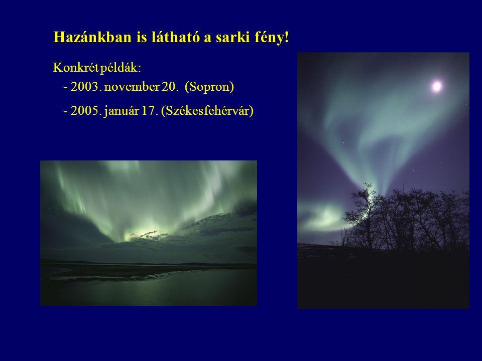 Hazánkban is látható a sarki fény! Konkrét példák: - 2003. november 20. (Sopron) - 2005. január 17. (Székesfehérvár)