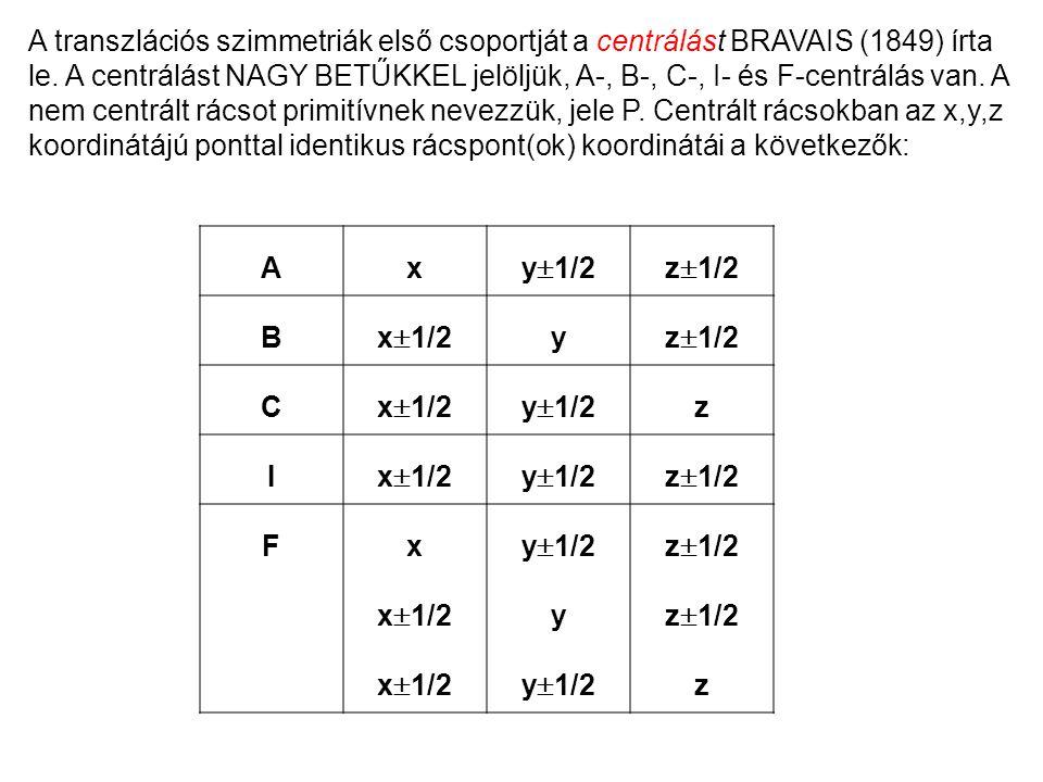 A transzlációs szimmetriák első csoportját a centrálást BRAVAIS (1849) írta le. A centrálást NAGY BETŰKKEL jelöljük, A-, B-, C-, I- és F-centrálás van