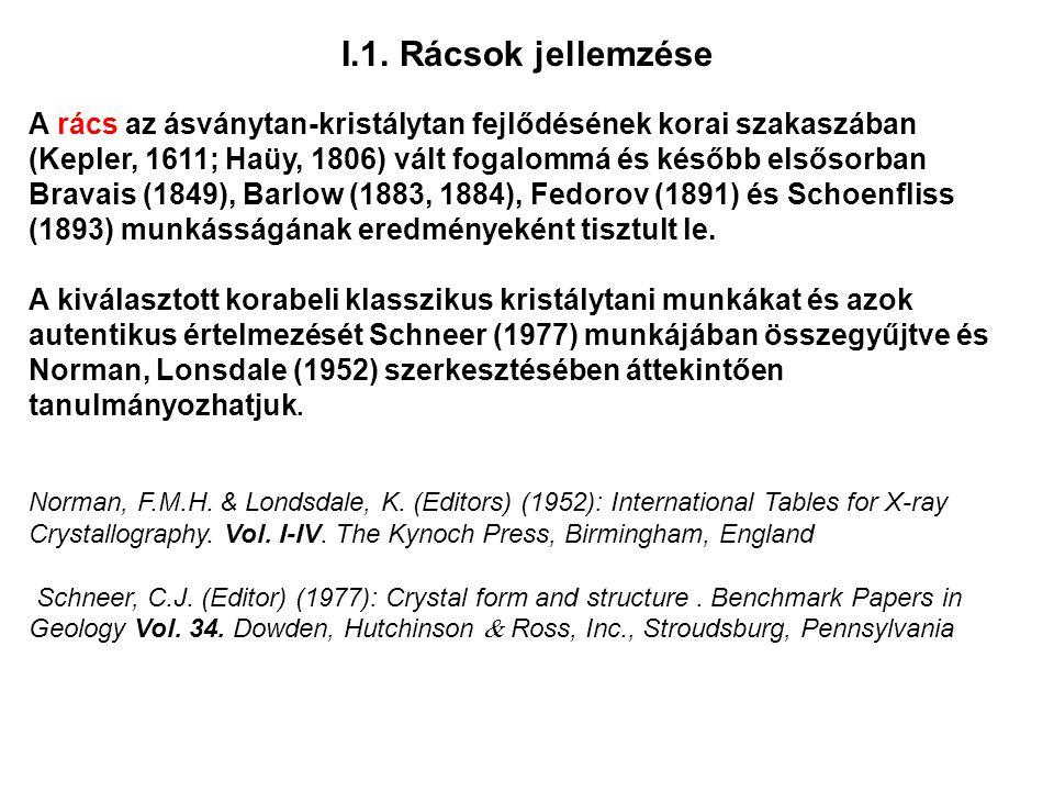 I.1. Rácsok jellemzése A rács az ásványtan-kristálytan fejlődésének korai szakaszában (Kepler, 1611; Haüy, 1806) vált fogalommá és később elsősorban B