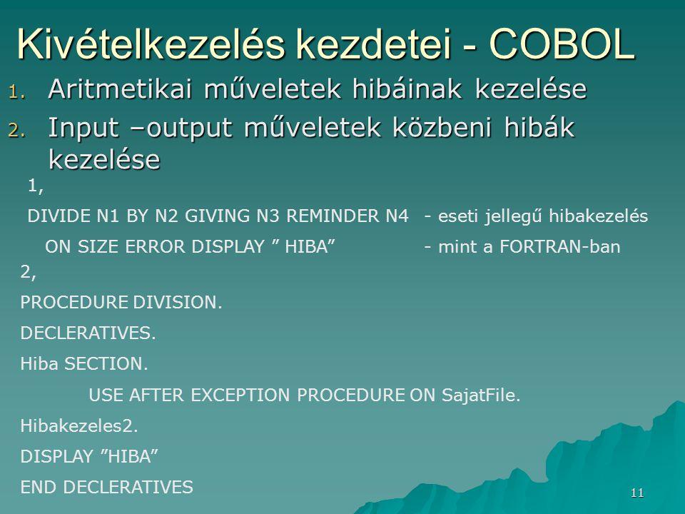 11 1. Aritmetikai műveletek hibáinak kezelése 2. Input –output műveletek közbeni hibák kezelése Kivételkezelés kezdetei - COBOL 1, DIVIDE N1 BY N2 GIV