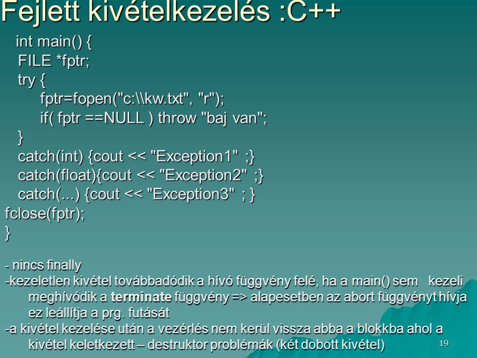 19 Fejlett kivételkezelés :C++ int main() { int main() { FILE *fptr; FILE *fptr; try { try { fptr=fopen(