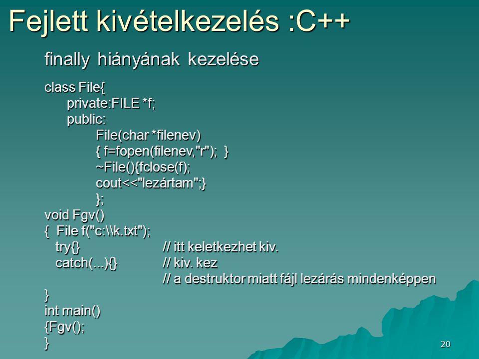20 Fejlett kivételkezelés :C++ finally hiányának kezelése class File{ private:FILE *f; private:FILE *f; public: public: File(char *filenev) File(char