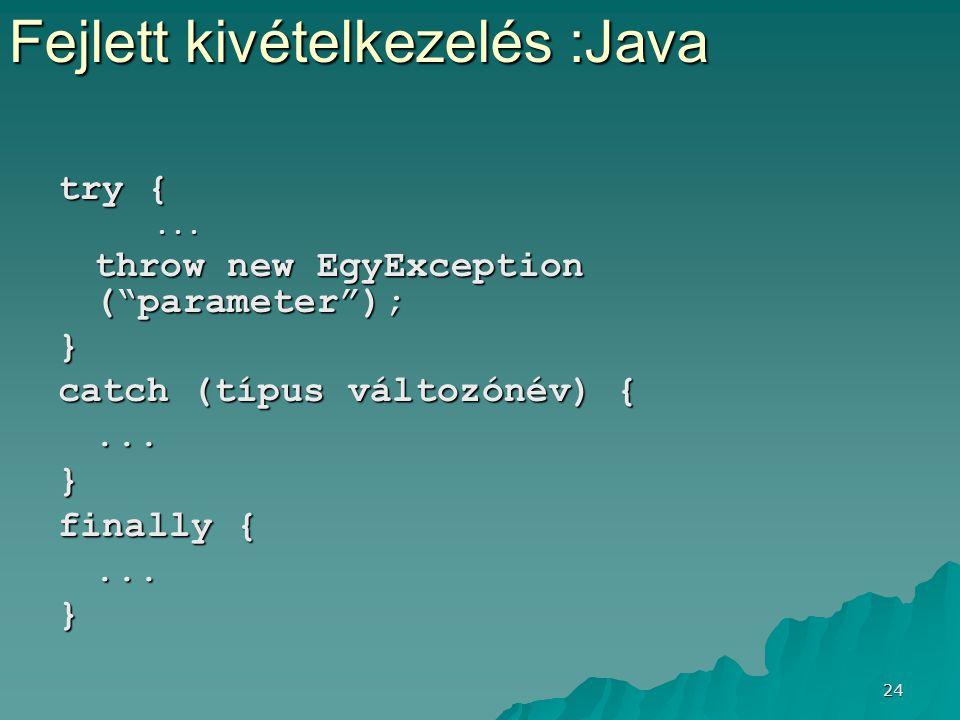 """24 try {... throw new EgyException (""""parameter""""); } catch (típus változónév) {...} finally {...} Fejlett kivételkezelés :Java"""
