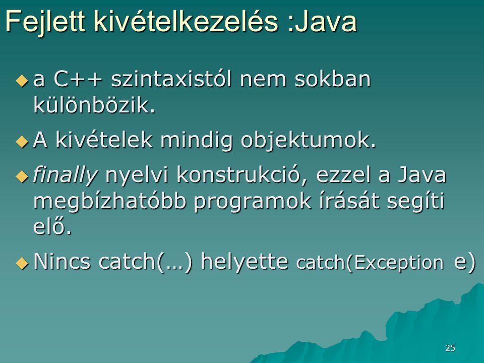 25  a C++ szintaxistól nem sokban különbözik.  A kivételek mindig objektumok.  finally nyelvi konstrukció, ezzel a Java megbízhatóbb programok írás