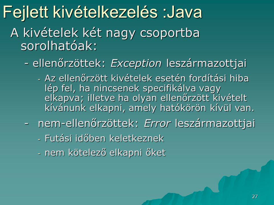 27 A kivételek két nagy csoportba sorolhatóak: - ellenőrzöttek: Exception leszármazottjai - Az ellenőrzött kivételek esetén fordítási hiba lép fel, ha