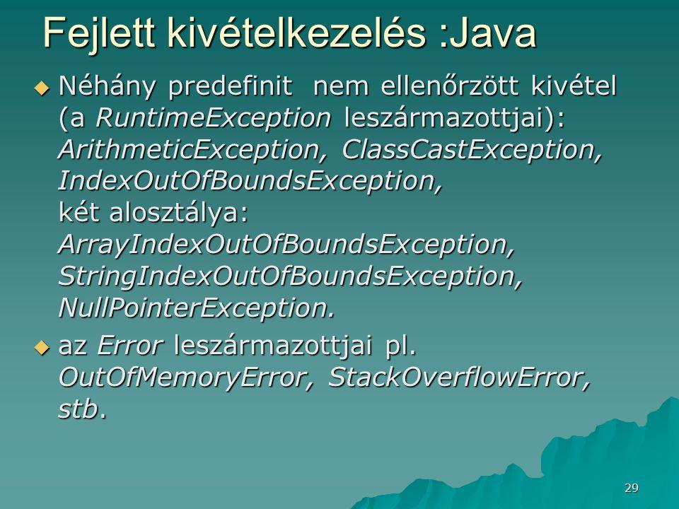 29 Fejlett kivételkezelés :Java  Néhány predefinit nem ellenőrzött kivétel (a RuntimeException leszármazottjai): ArithmeticException, ClassCastExcept