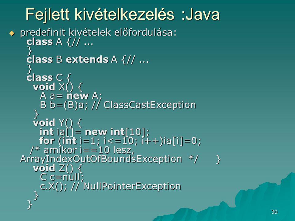 30 Fejlett kivételkezelés :Java  predefinit kivételek előfordulása: class A {//... } class B extends A {//... } class C { void X() { A a= new A; B b=