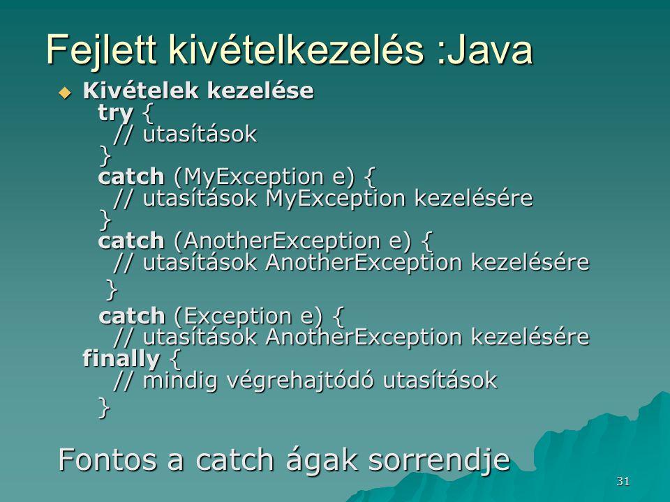 31 Fejlett kivételkezelés :Java  Kivételek kezelése try { // utasítások } catch (MyException e) { // utasítások MyException kezelésére } catch (Anoth