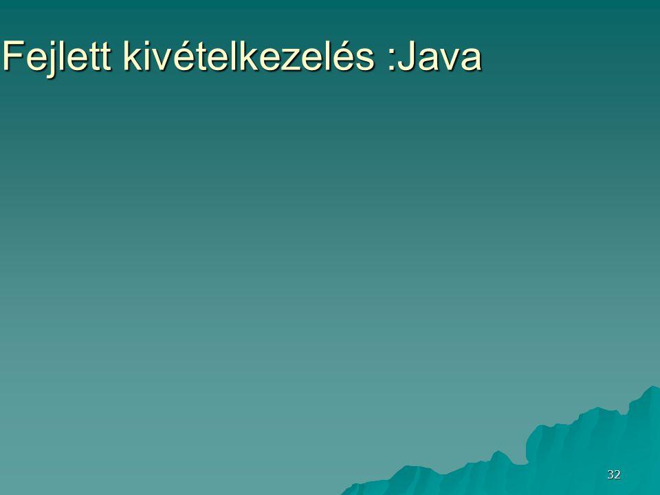 32 Fejlett kivételkezelés :Java