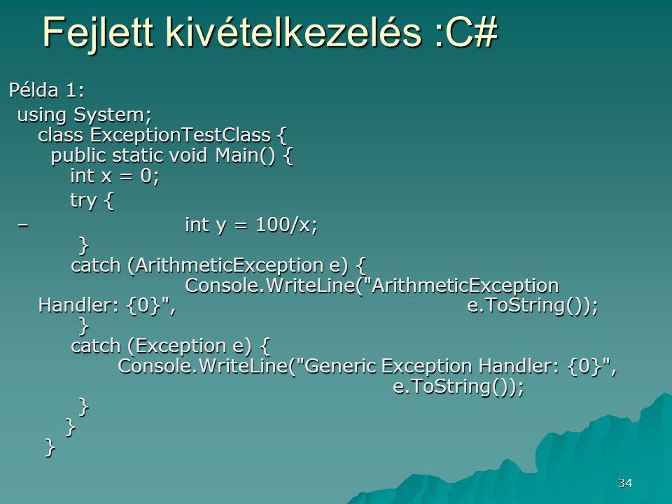 34 Fejlett kivételkezelés :C# Példa 1: using System; class ExceptionTestClass { public static void Main() { int x = 0; try { try { –int y = 100/x; } c
