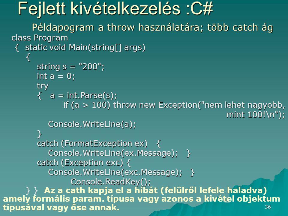 36 Példapogram a throw használatára; több catch ág class Program class Program { static void Main(string[] args) { static void Main(string[] args) { s