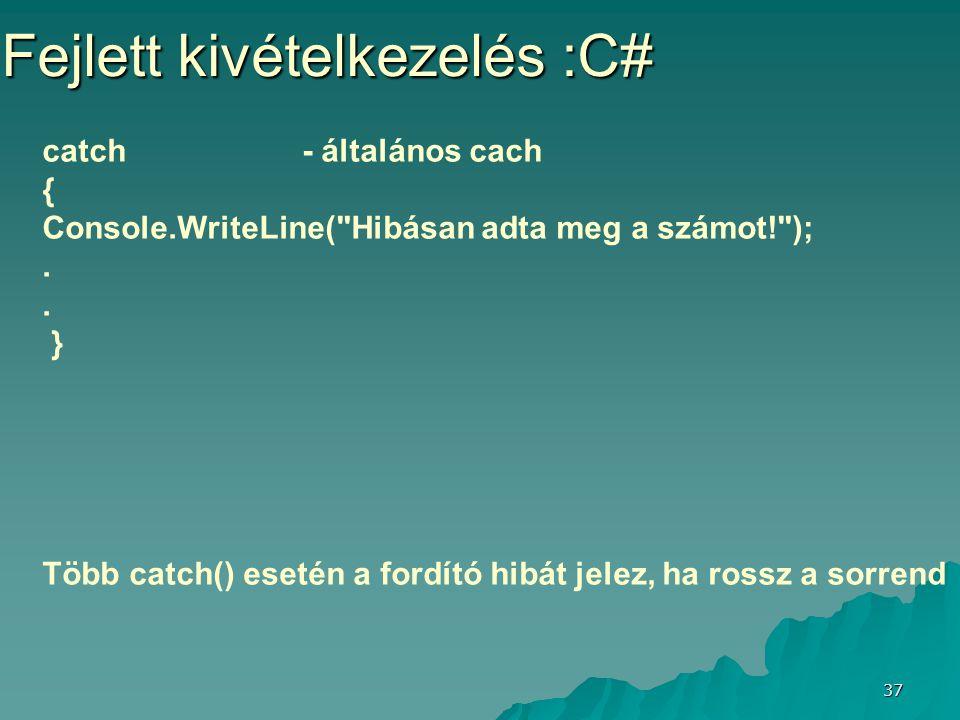 37 Fejlett kivételkezelés :C# catch- általános cach { Console.WriteLine(