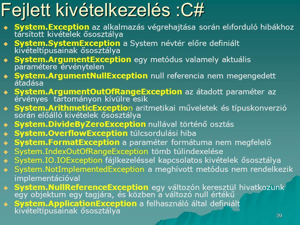 39   System.Exception az alkalmazás végrehajtása során elıforduló hibákhoz társított kivételek ősosztálya   System.SystemException a System névtér