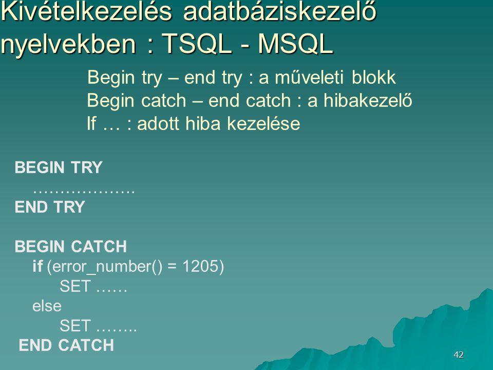 42 Kivételkezelés adatbáziskezelő nyelvekben : TSQL - MSQL Begin try – end try : a műveleti blokk Begin catch – end catch : a hibakezelő If … : adott