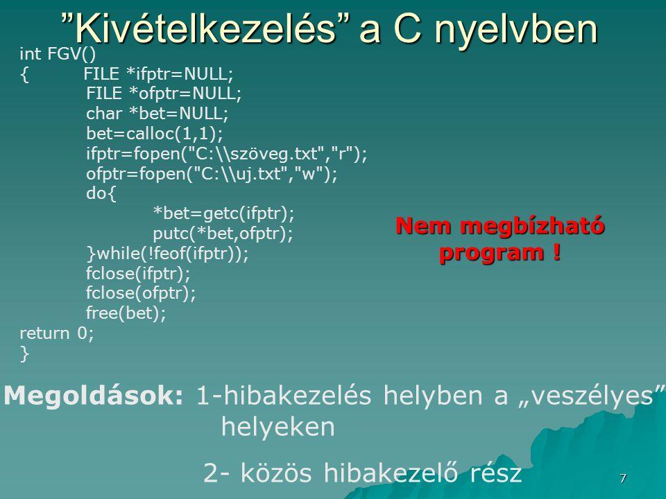 "7 ""Kivételkezelés"" a C nyelvben int FGV() { FILE *ifptr=NULL; FILE *ofptr=NULL; char *bet=NULL; bet=calloc(1,1); ifptr=fopen("