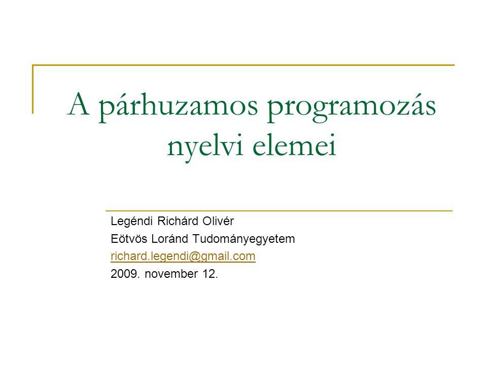 A párhuzamos programozás nyelvi elemei Legéndi Richárd Olivér Eötvös Loránd Tudományegyetem richard.legendi@gmail.com 2009. november 12.