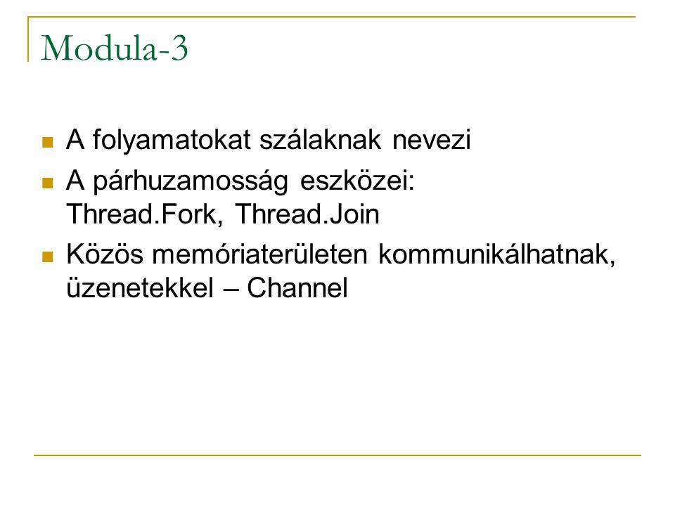 Modula-3 A folyamatokat szálaknak nevezi A párhuzamosság eszközei: Thread.Fork, Thread.Join Közös memóriaterületen kommunikálhatnak, üzenetekkel – Cha