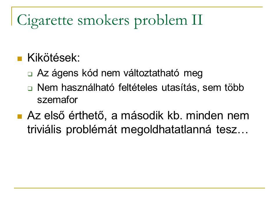 Cigarette smokers problem II Kikötések:  Az ágens kód nem változtatható meg  Nem használható feltételes utasítás, sem több szemafor Az első érthető,
