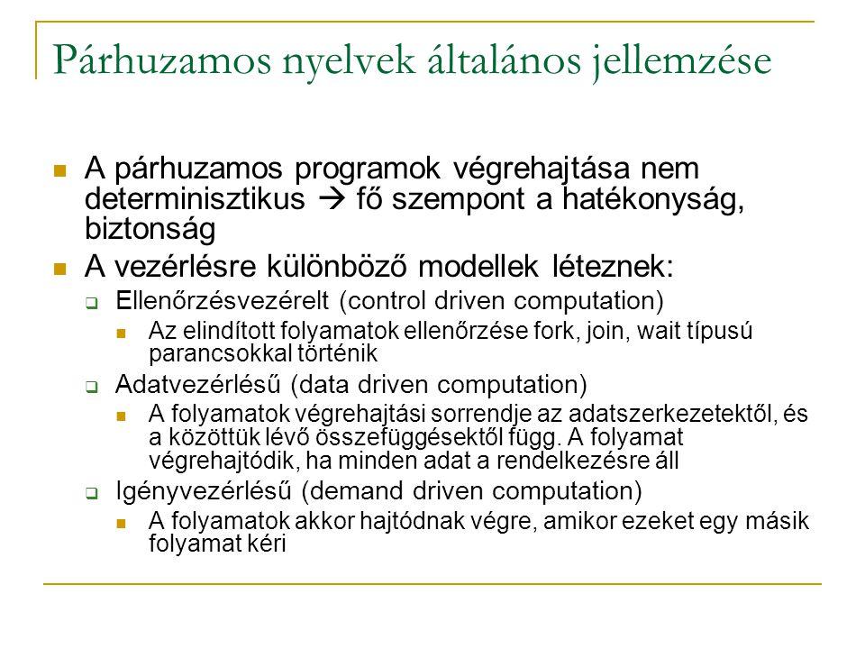 Párhuzamos nyelvek általános jellemzése A párhuzamos programok végrehajtása nem determinisztikus  fő szempont a hatékonyság, biztonság A vezérlésre k