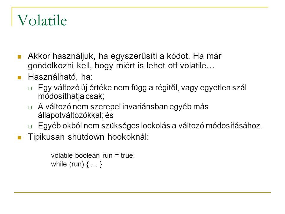 Volatile Akkor használjuk, ha egyszerűsíti a kódot. Ha már gondolkozni kell, hogy miért is lehet ott volatile… Használható, ha:  Egy változó új érték