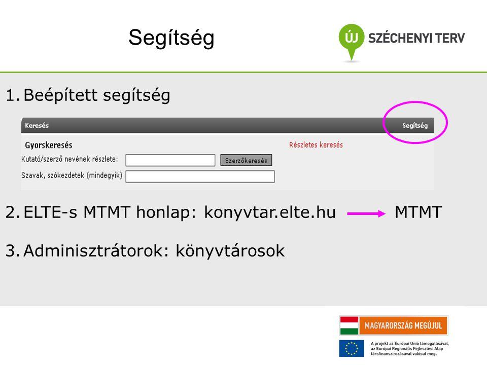 Segítség 1.Beépített segítség 2.ELTE-s MTMT honlap: konyvtar.elte.hu MTMT 3.Adminisztrátorok: könyvtárosok