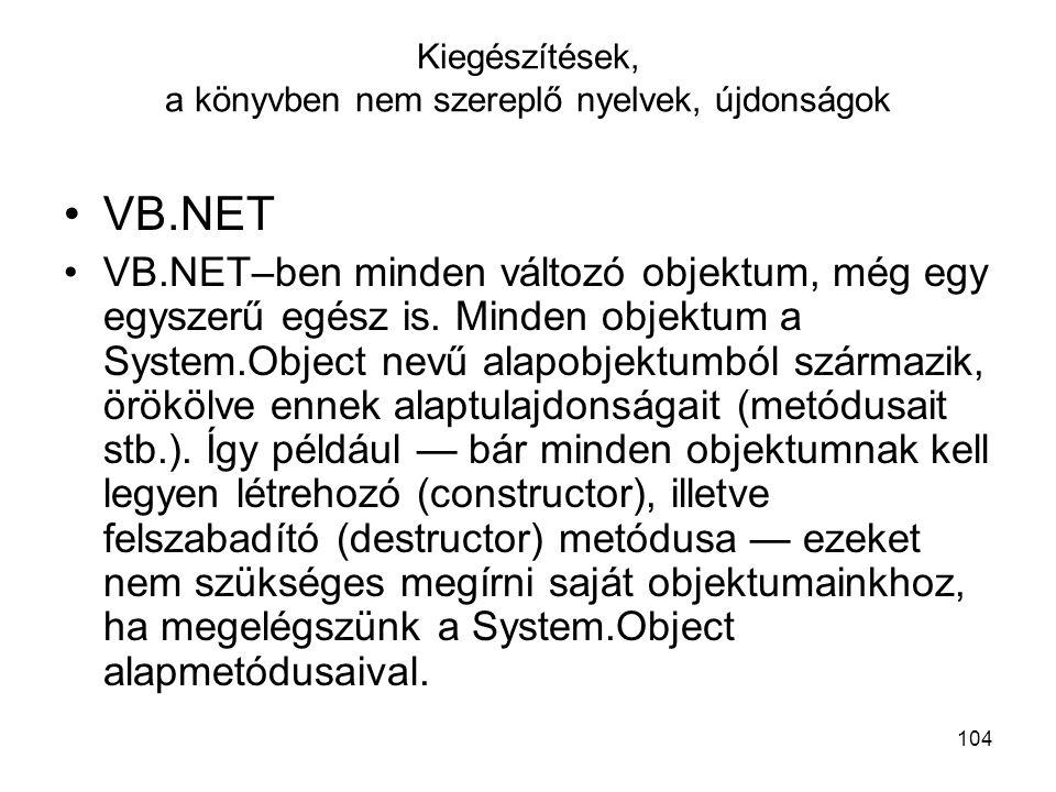 104 Kiegészítések, a könyvben nem szereplő nyelvek, újdonságok VB.NET VB.NET–ben minden változó objektum, még egy egyszerű egész is. Minden objektum a