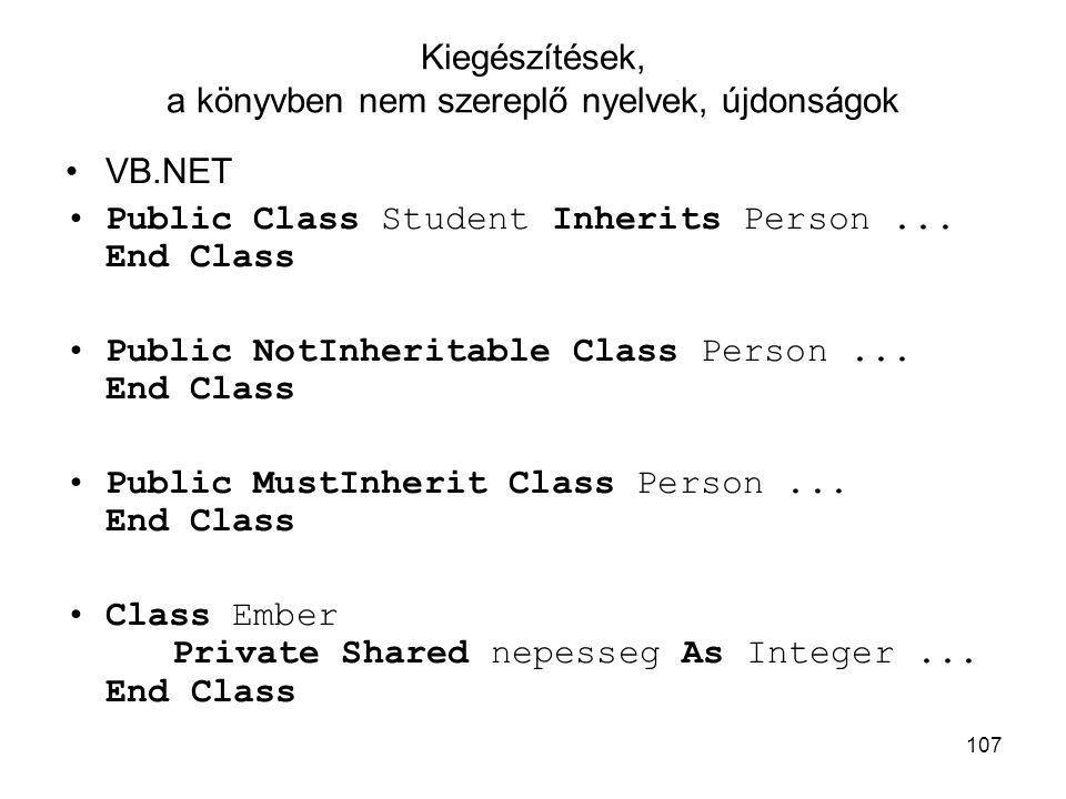 107 Kiegészítések, a könyvben nem szereplő nyelvek, újdonságok VB.NET Public Class Student Inherits Person... End Class Public NotInheritable Class Pe