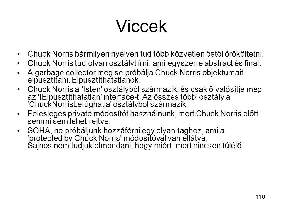 110 Viccek Chuck Norris bármilyen nyelven tud több közvetlen őstől örököltetni. Chuck Norris tud olyan osztályt írni, ami egyszerre abstract és final.