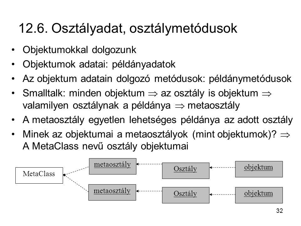 32 12.6. Osztályadat, osztálymetódusok Objektumokkal dolgozunk Objektumok adatai: példányadatok Az objektum adatain dolgozó metódusok: példánymetóduso