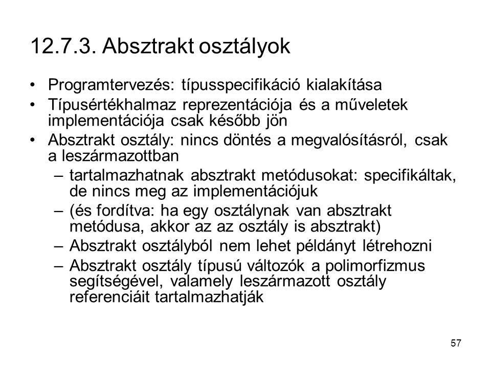 57 12.7.3. Absztrakt osztályok Programtervezés: típusspecifikáció kialakítása Típusértékhalmaz reprezentációja és a műveletek implementációja csak kés
