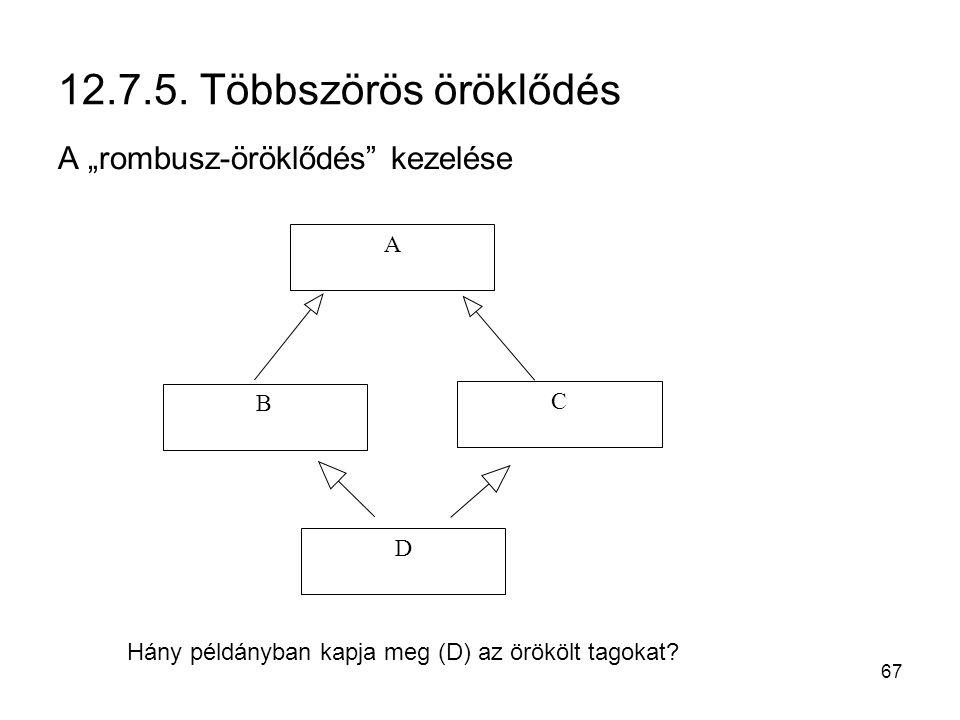 """67 12.7.5. Többszörös öröklődés A """"rombusz-öröklődés"""" kezelése A B C D Hány példányban kapja meg (D) az örökölt tagokat?"""