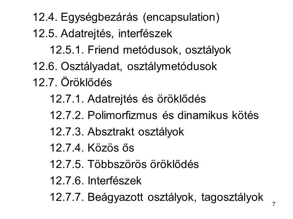 7 12.4. Egységbezárás (encapsulation) 12.5. Adatrejtés, interfészek 12.5.1. Friend metódusok, osztályok 12.6. Osztályadat, osztálymetódusok 12.7. Örök