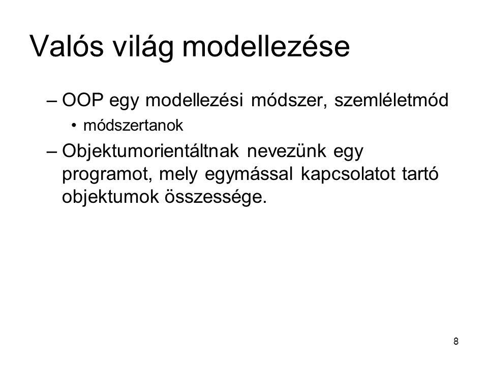 8 Valós világ modellezése –OOP egy modellezési módszer, szemléletmód módszertanok –Objektumorientáltnak nevezünk egy programot, mely egymással kapcsolatot tartó objektumok összessége.