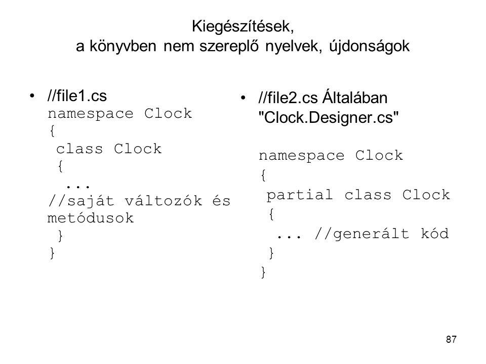 87 Kiegészítések, a könyvben nem szereplő nyelvek, újdonságok //file1.cs namespace Clock { class Clock {... //saját változók és metódusok } } //file2.