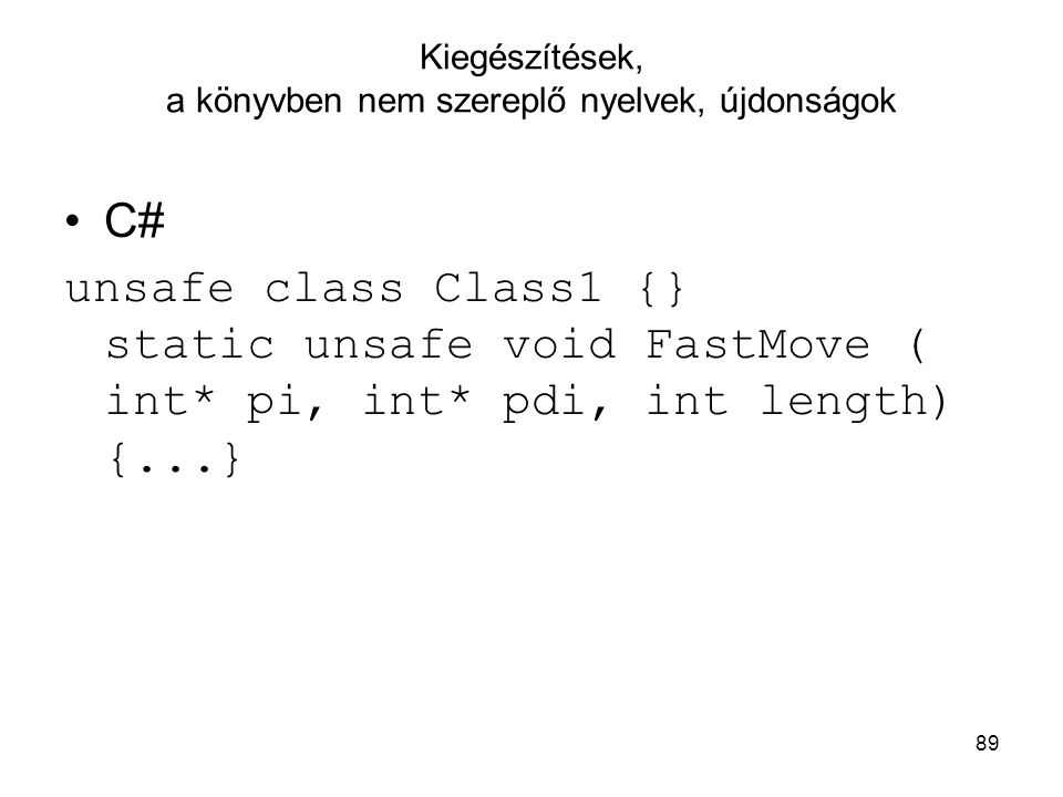 89 Kiegészítések, a könyvben nem szereplő nyelvek, újdonságok C# unsafe class Class1 {} static unsafe void FastMove ( int* pi, int* pdi, int length) {
