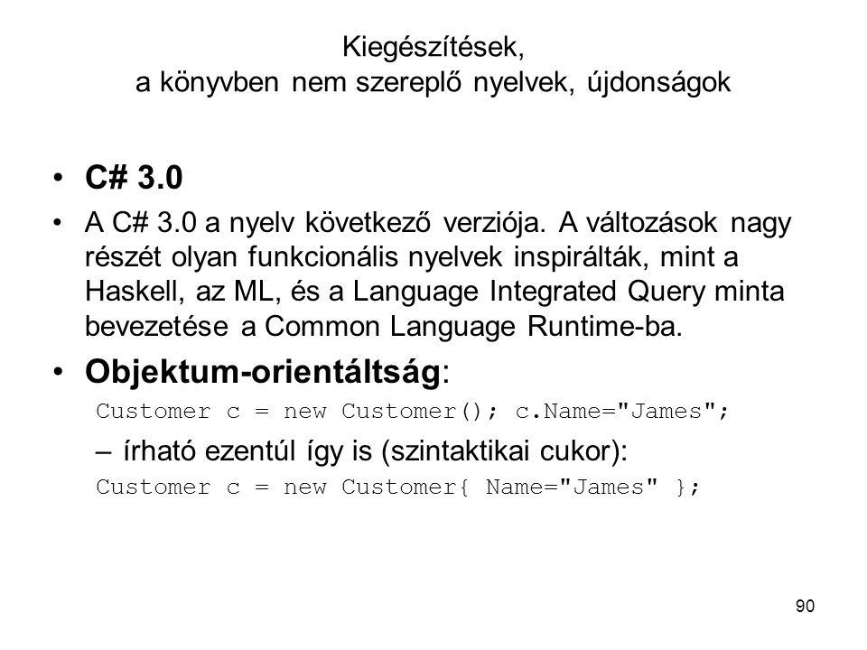 90 Kiegészítések, a könyvben nem szereplő nyelvek, újdonságok C# 3.0 A C# 3.0 a nyelv következő verziója. A változások nagy részét olyan funkcionális