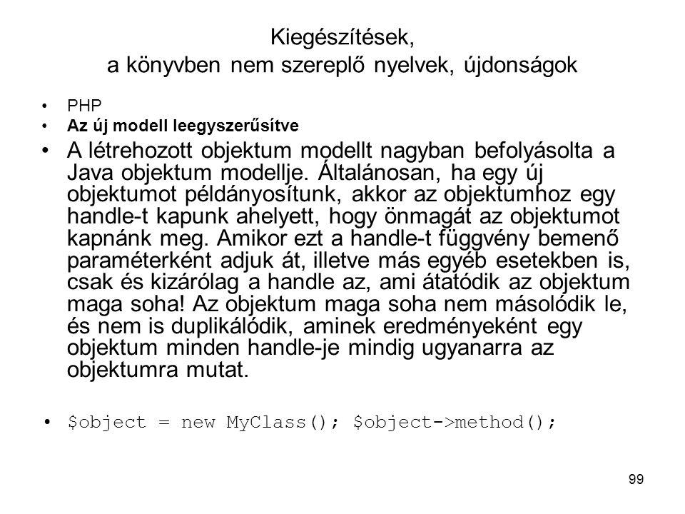 99 Kiegészítések, a könyvben nem szereplő nyelvek, újdonságok PHP Az új modell leegyszerűsítve A létrehozott objektum modellt nagyban befolyásolta a J