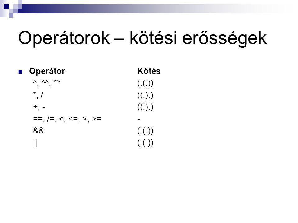Operátorok – kötési erősségek OperátorKötés ^, ^^, **(.(.)) *, /((.).) +, -((.).) ==, /=,, >= - &&(.(.)) ||(.(.))
