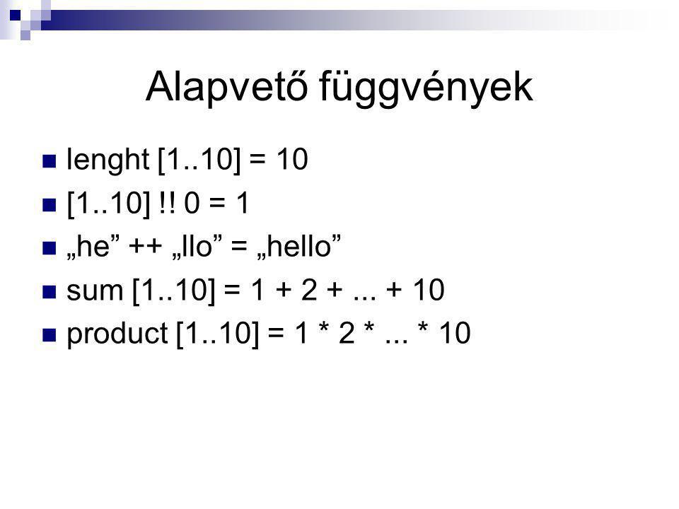 """Alapvető függvények lenght [1..10] = 10 [1..10] !! 0 = 1 """"he"""" ++ """"llo"""" = """"hello"""" sum [1..10] = 1 + 2 +... + 10 product [1..10] = 1 * 2 *... * 10"""